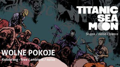 Sobota, klub Centrala, koncert Titanic Sea Moon i Wolne Pokoje, godz. 20, bilety 25 zł