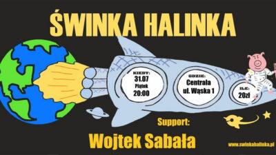 31 lipca, klub Centrala, koncert Świnka Halinka, godz. 20, bilety 20 zł