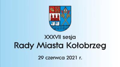 XXXVII sesja Rady Miasta Kołobrzeg (ZAKOŃCZONA, ZAPIS WIDEO)