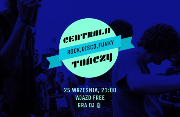 """25 września, klub Centrala, """"Centrala Tańczy!"""", godz. 21, wstęp wolny"""